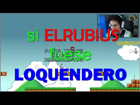 si ELRUBIUS fuese LOQUENDERO