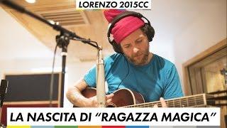 """La nascita di """"Ragazza Magica"""" - Lorenzo 2015cc"""