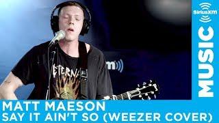 Matt Maeson - Say It Ain't So (Weezer Cover)  [Live @ SiriusXM]