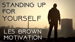 Standing Up for Yourself  -  Les Brown Speech Motivation