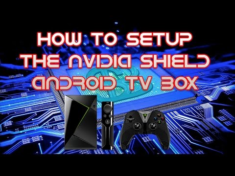 How To Set Up The Nvidia Shield Android TV Box And Turn It Into An Awesome Streaming Device