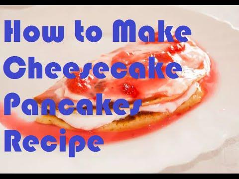 How to Make Cheesecake Pancakes Recipe