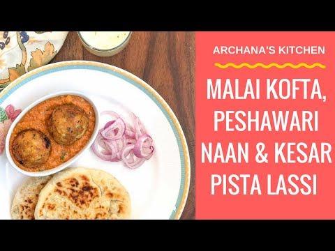 Malai Kofta, Peshawari Naan & Kesar Pista Lassi - Indian Dinner Recipes By Archana's Kitchen