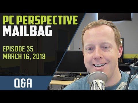 PCPer Mailbag #35 - 3/15/2018