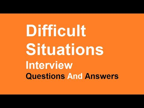 Difficult Situations Interview Questions And Answers