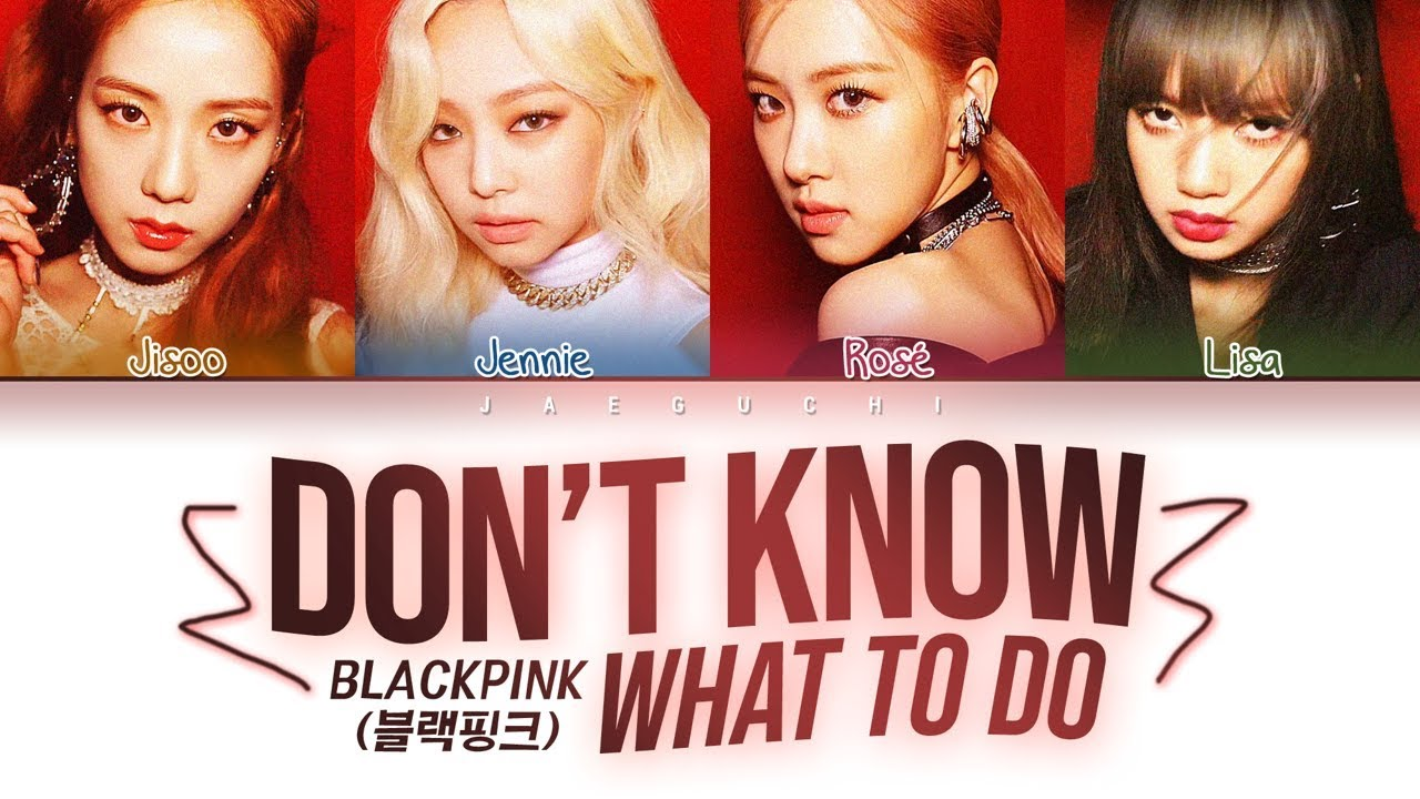 BLACKPINK - Don't Know What To Do (Color Coded s Eng/Rom/Han/가사)