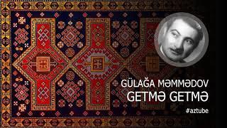 Gulaga Memmedov - getme getme