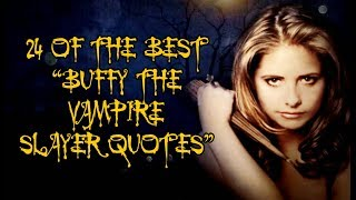 "24 Of The Best ""Buffy The Vampire Slayer"" Quotes"