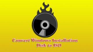 Convert Windows Installation Disk To Iso