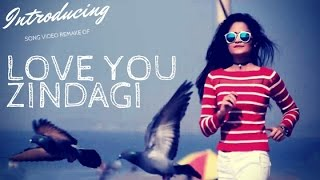 Love You Zindagi (Song Video Remake) By INFAMOUS FILM PRODUCTION