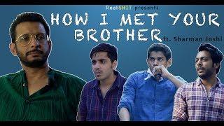 Ladki K Bhai Se Mulakaat ft. Sharman Joshi | How I Met your Brother | Kaashi | RealSHIT