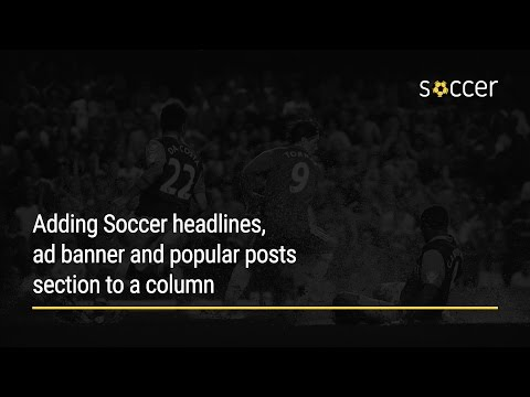 WP Soccer Tutorial: Adding Soccer headlines, ad banner and popular posts section to a column