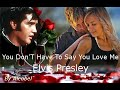 You Don'T Have To Say You Love Me  ♥ Elvis Presley  ~  Traduzione in Italiano