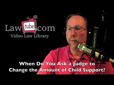 When do you ask judge to change child support amount?