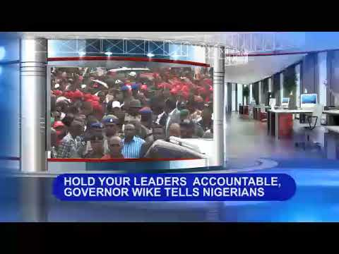 Hold your leaders accountable, Governor Wike tells Nigerians