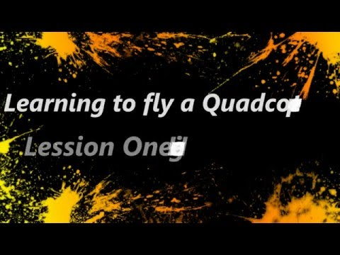 Learning to Fly a Quadcopter - Lession 1 Hovering
