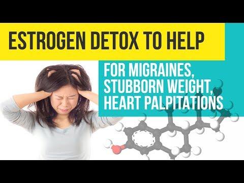 Estrogen Detox to Help for Migraines, Stubborn Weight, Heart Palpitations