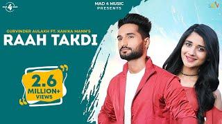 Raah Takdi (Full Video) | Gurvinder Aulakh ft. Kanika Maan | Latest Punjabi Songs 2017