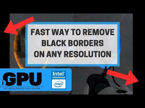 Remove Black Borders Or Full Screen On Lower Resolutions (Intel HD)