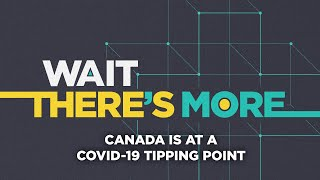 Coronavirus outbreak: Canada is at a COVID-19 tipping point - Wait There's More podcast