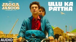 Ullu Ka Pattha Full Audio Song | Jagga Jasoos | Ranbir Katrina | Pritam Amitabh B Arijit Singh