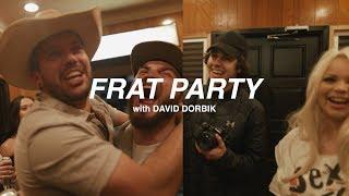 BROUGHT DAVID DOBRIK TO A FRAT PARTY