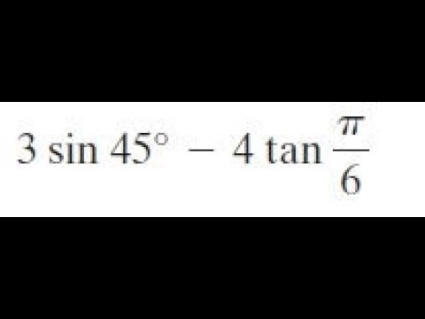 3 sin 45 - 4 tan pi/6 find the exact value