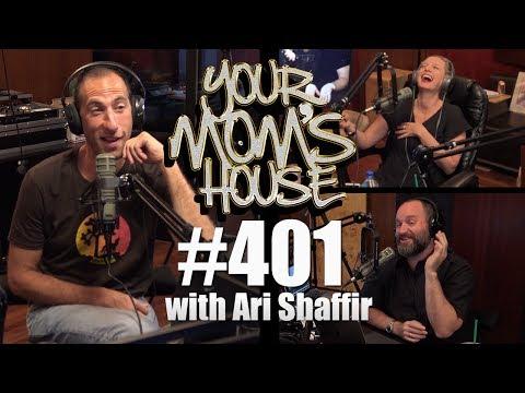 Your Mom's House Podcast - Ep. 401 w/ Ari Shaffir