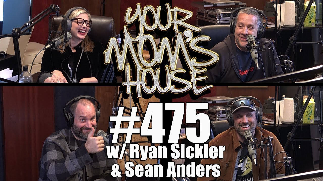 Your Mom's House Podcast - Ep. 475 w/ Ryan Sickler & Sean Anders