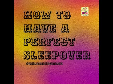 HOW TO HAVE A PERFECT SLEEPOVER!!!!!!!!!