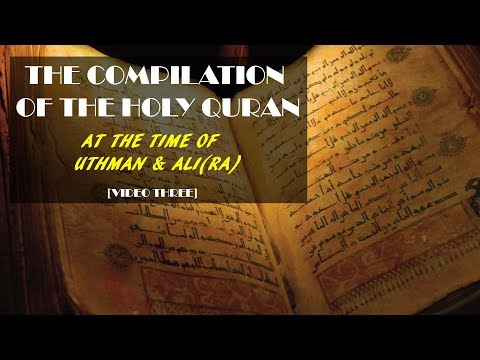 Compilation Of The Holy Quran At The Time Of Uthman And Ali