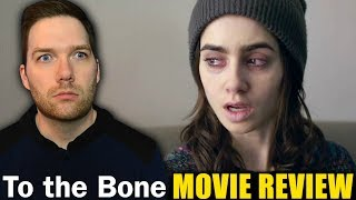 To the Bone - Movie Review