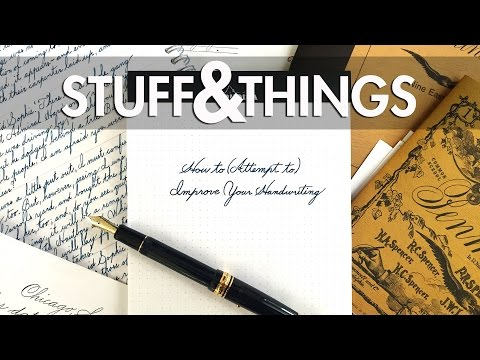 Stuff&Things Presents: How to (Attempt to) Improve Your Handwriting