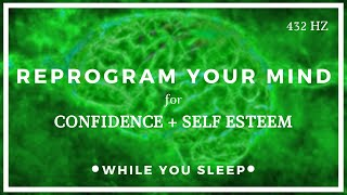 CONFIDENCE Affirmations - Reprogram Your Mind (While You Sleep)