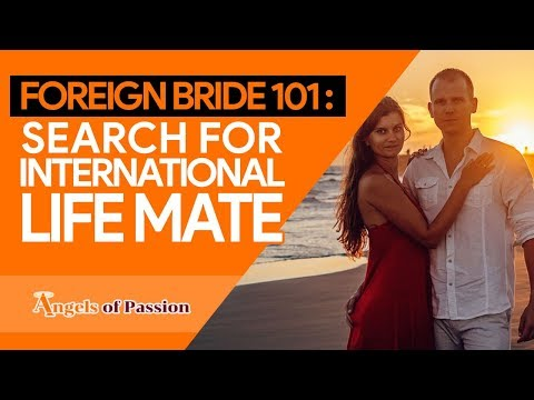 Foreign Bride 101 : Search for International Life-mate - Angels of Passion