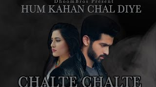 Chalte Chalte - Hum Kahan Chal Diye | DhoomBros | Asif Hasan