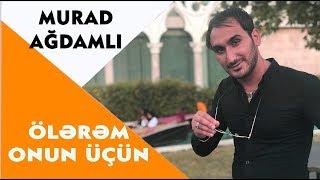 Murad Ağdamlı - Ölürəm Onun Üçün (Official Audio)