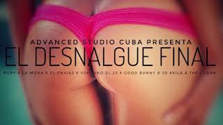 EL DESNALGUE FINAL ║ POPY & LA MODA X EL ENVIA2 X YORDANO EL 23 X JD AVILA X THE CUBAN X GOOD BUNNY