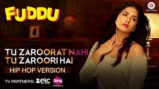Tu Zaroorat Nahi Tu Zaroori Hai - Hip Hop Version | Fuddu | Sunny Leone & Sharman Joshi