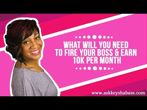 What Will You Need To Fire Your Boss & Earn 10K Per Month
