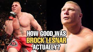 How GOOD was Brock Lesnar Actually?