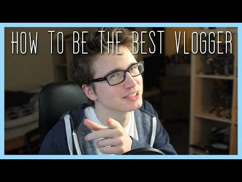 How To Be The Best Vlogger On YouTube!