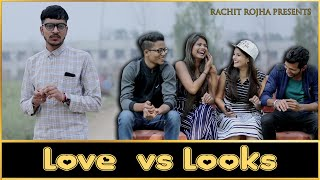 LOVE vs LOOKS || Rachit Rojha