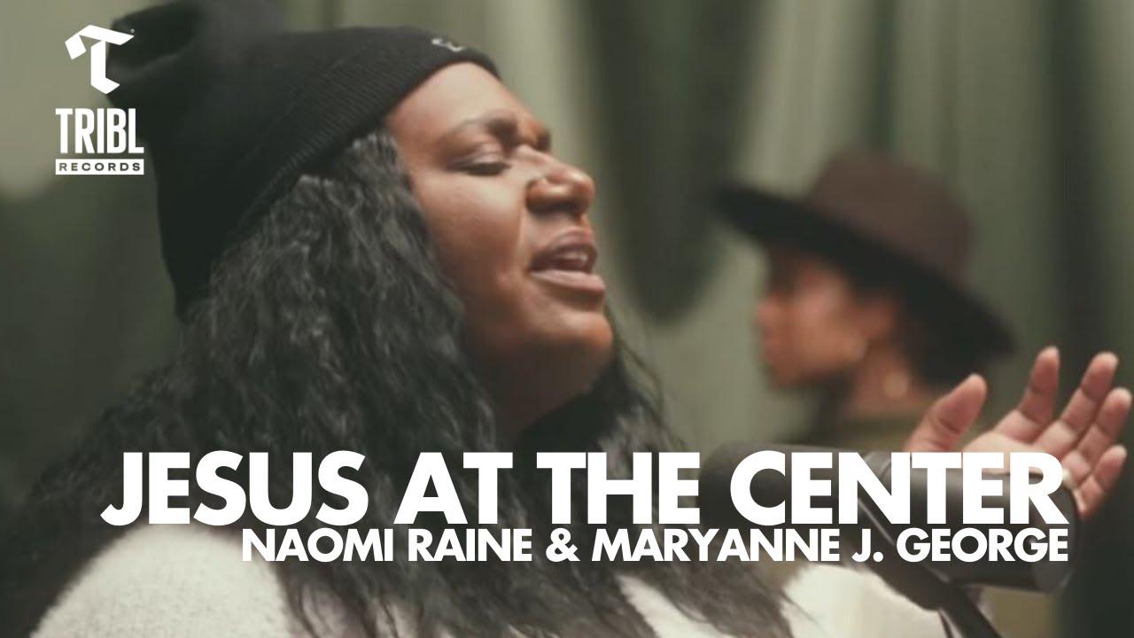 Jesus At The Center (feat. Naomi Raine & Maryanne J. George) - Maverick City | TRIBL