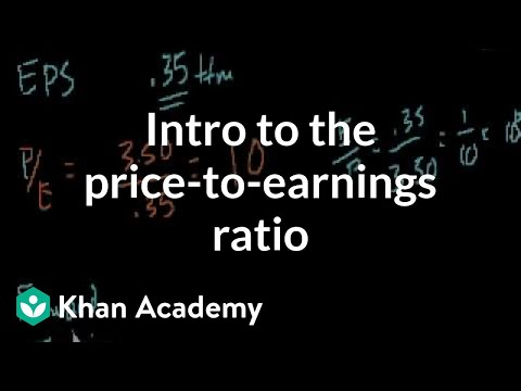 Introduction to the price-to-earnings ratio | Finance & Capital Markets | Khan Academy
