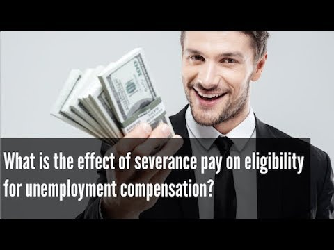 What is the effect of severance pay on eligibility for unemployment compensation?
