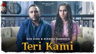 Teri Kami - Ash King & Nikhita Gandhi | Official Video | Indie Music Label | Latest Hit Song 2019