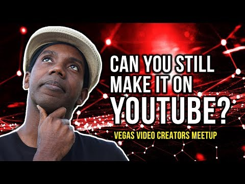 Can You STILL Make It On YOUTUBE in 2018? [Vegas Video Creators Meetup]