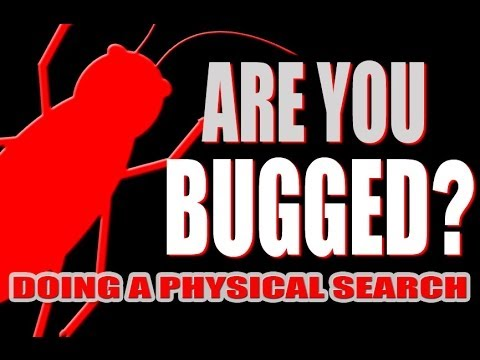 ARE YOU BUGGED? - DOING A PHYSICAL SEARCH