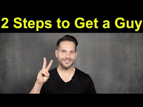 How to Get a Guy (2 simple steps to make him want you!)